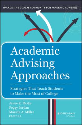 Academic Advising Approaches By Drake, Jayne/ Jordan, Peggy/ Miller, Marsha A.